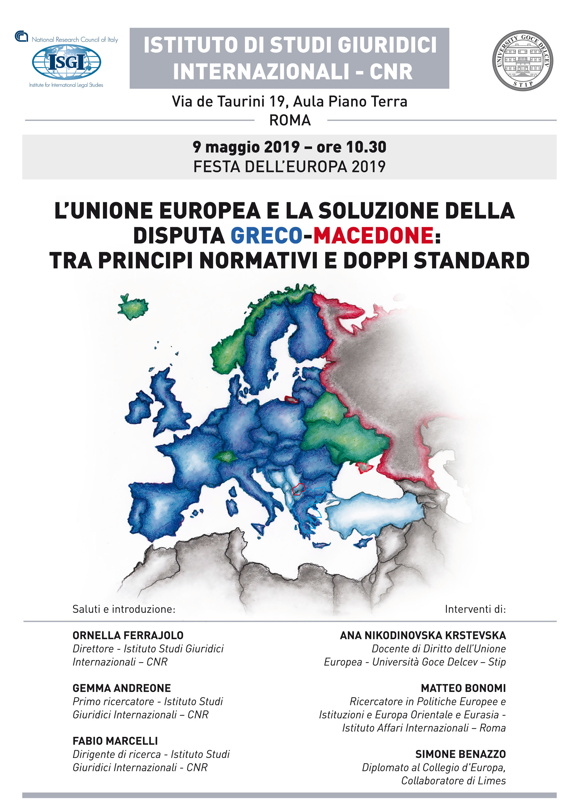 L'Unione europea e la soluzione della disputa greco-macedone: tra principi normativi e doppi standard 9 maggio 2019, Roma